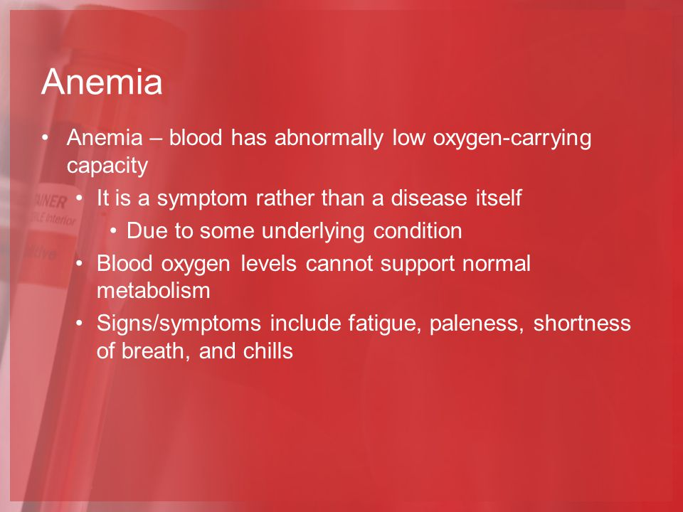 Anemia Anemia – blood has abnormally low oxygen-carrying capacity