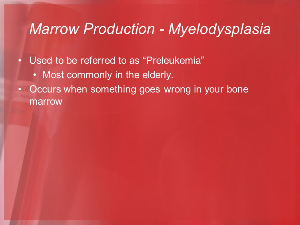 Marrow Production - Myelodysplasia
