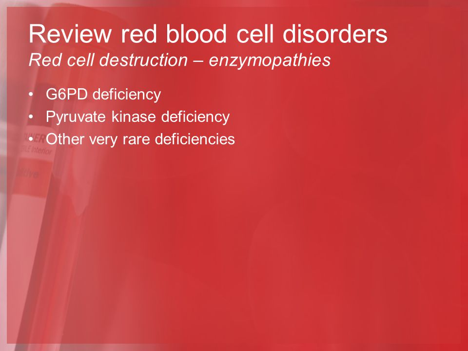 Review red blood cell disorders Red cell destruction – enzymopathies