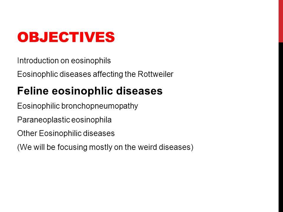 Objectives Feline eosinophlic diseases Introduction on eosinophils