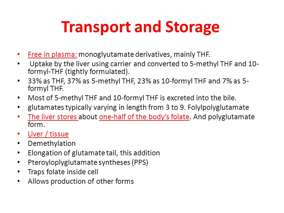 Transport and Storage Free in plasma: monoglyutamate derivatives, mainly THF.