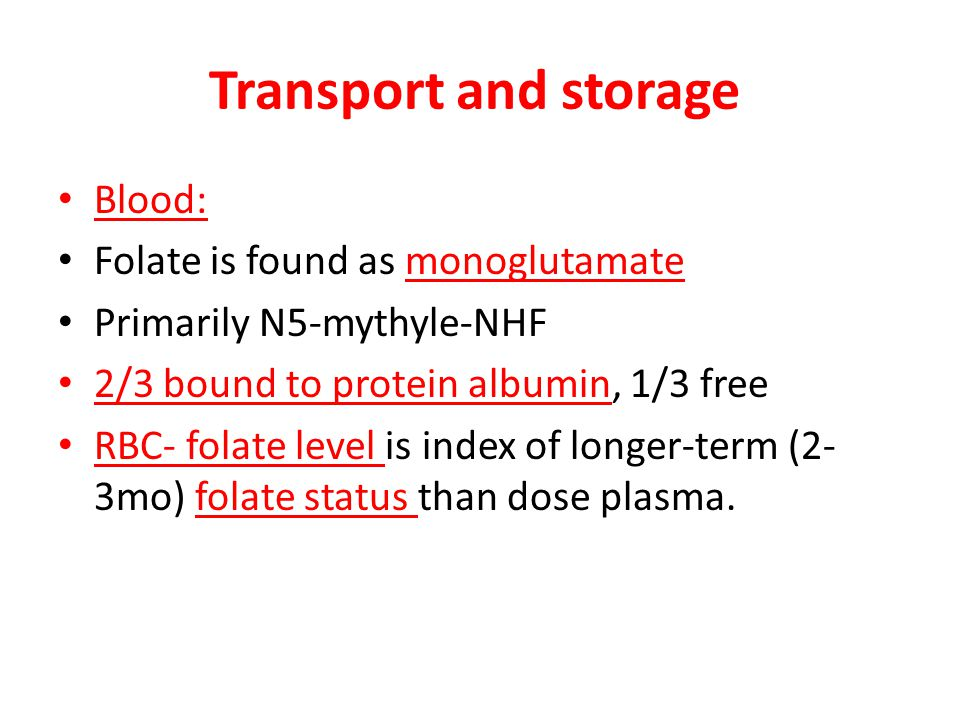 Transport and storage Blood: Folate is found as monoglutamate