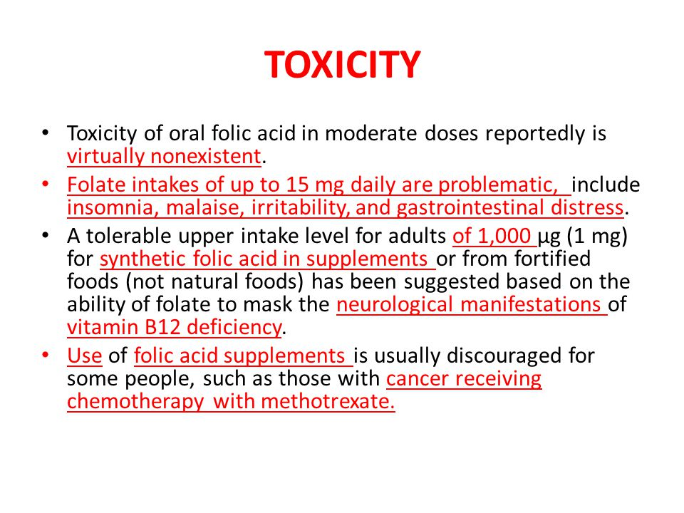 TOXICITY Toxicity of oral folic acid in moderate doses reportedly is virtually nonexistent.