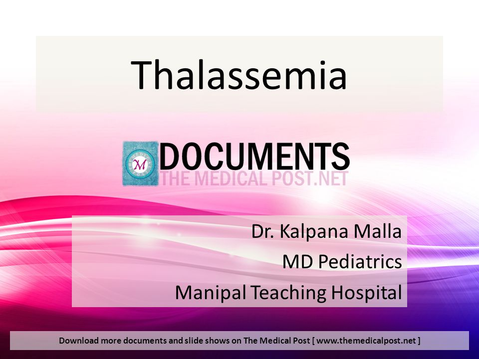 Thalassemia Dr. Kalpana Malla MD Pediatrics Manipal Teaching Hospital