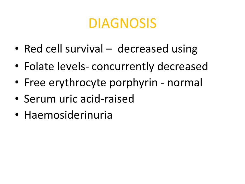 DIAGNOSIS Red cell survival – decreased using