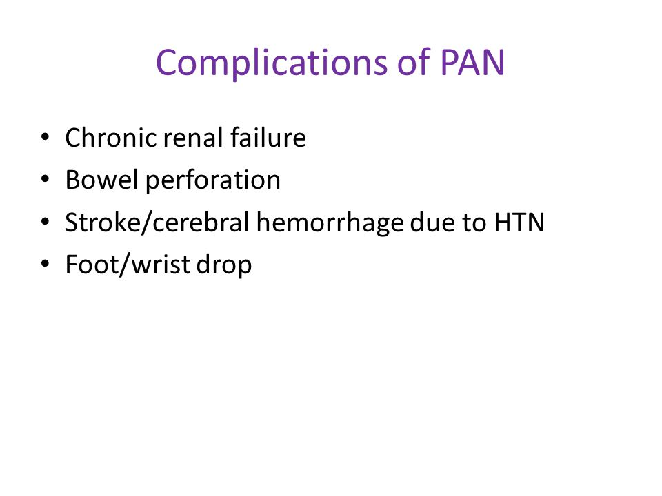 Complications of PAN Chronic renal failure Bowel perforation