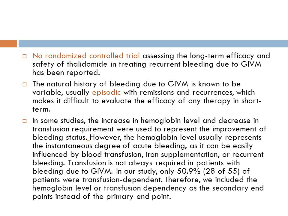 No randomized controlled trial assessing the long-term efficacy and safety of thalidomide in treating recurrent bleeding due to GIVM has been reported.