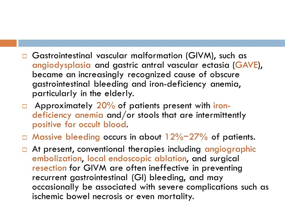 Gastrointestinal vascular malformation (GIVM), such as angiodysplasia and gastric antral vascular ectasia (GAVE), became an increasingly recognized cause of obscure gastrointestinal bleeding and iron-deficiency anemia, particularly in the elderly.