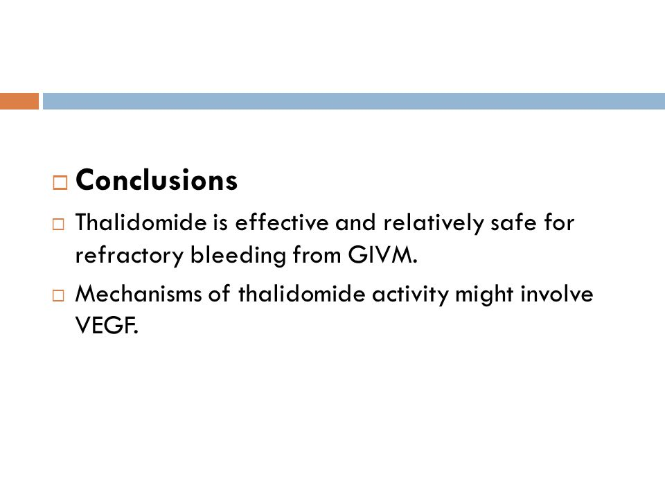 Conclusions Thalidomide is effective and relatively safe for refractory bleeding from GIVM.