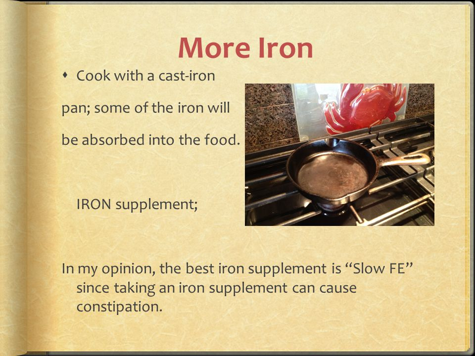 More Iron Cook with a cast-iron pan; some of the iron will