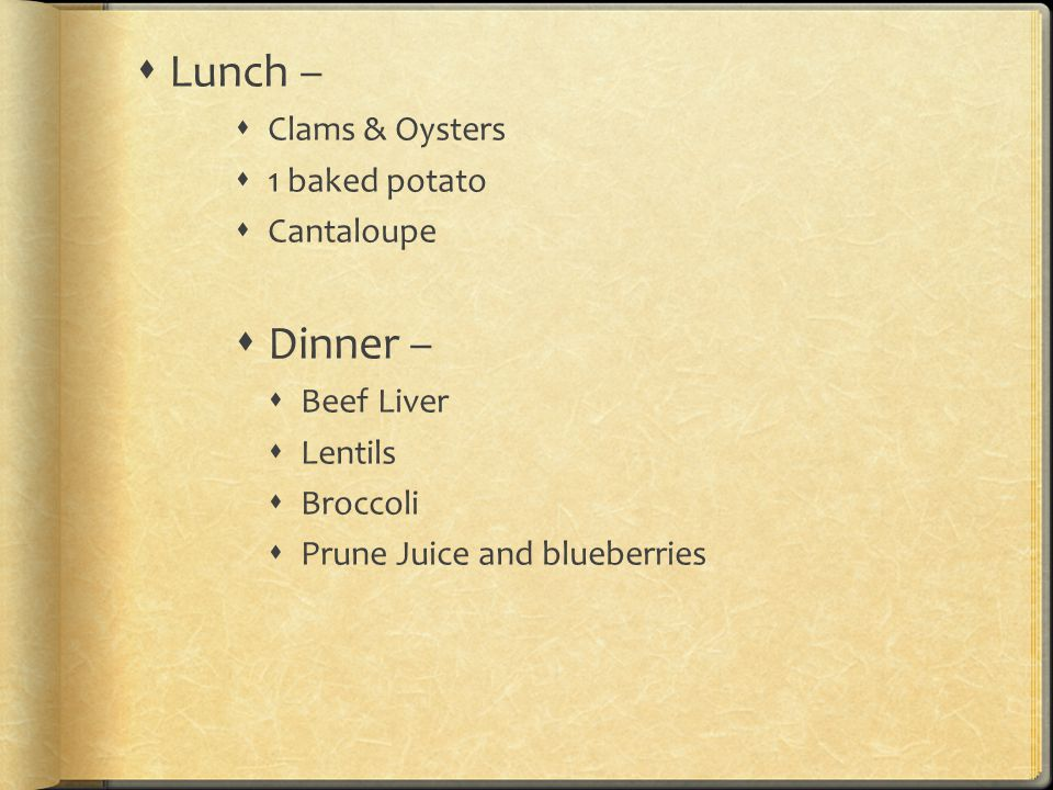 Lunch – Dinner – Clams & Oysters 1 baked potato Cantaloupe Beef Liver