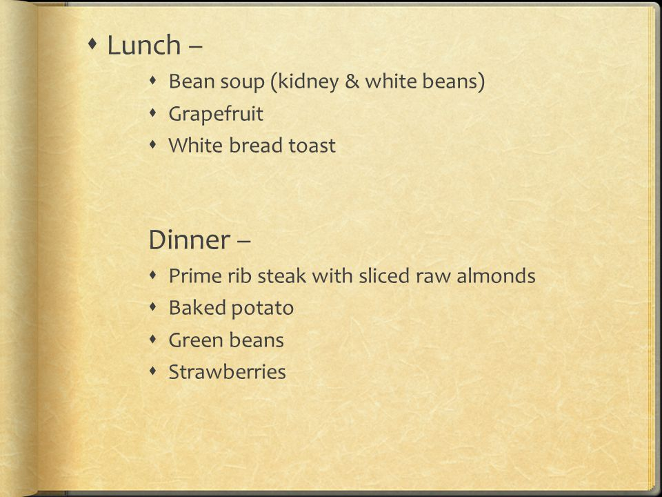 Lunch – Dinner – Bean soup (kidney & white beans) Grapefruit