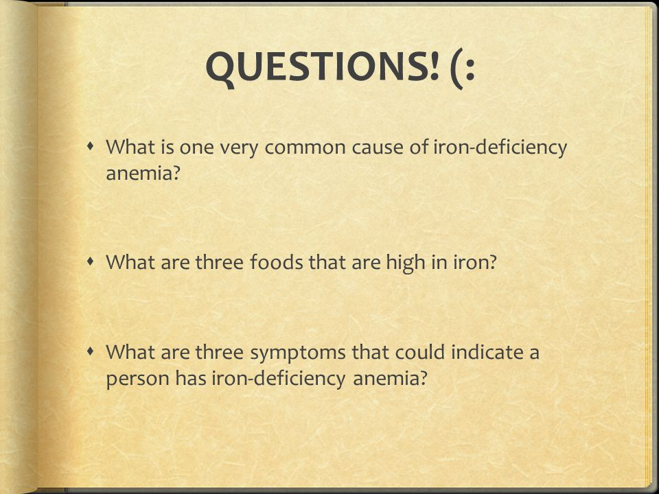QUESTIONS! (: What is one very common cause of iron-deficiency anemia