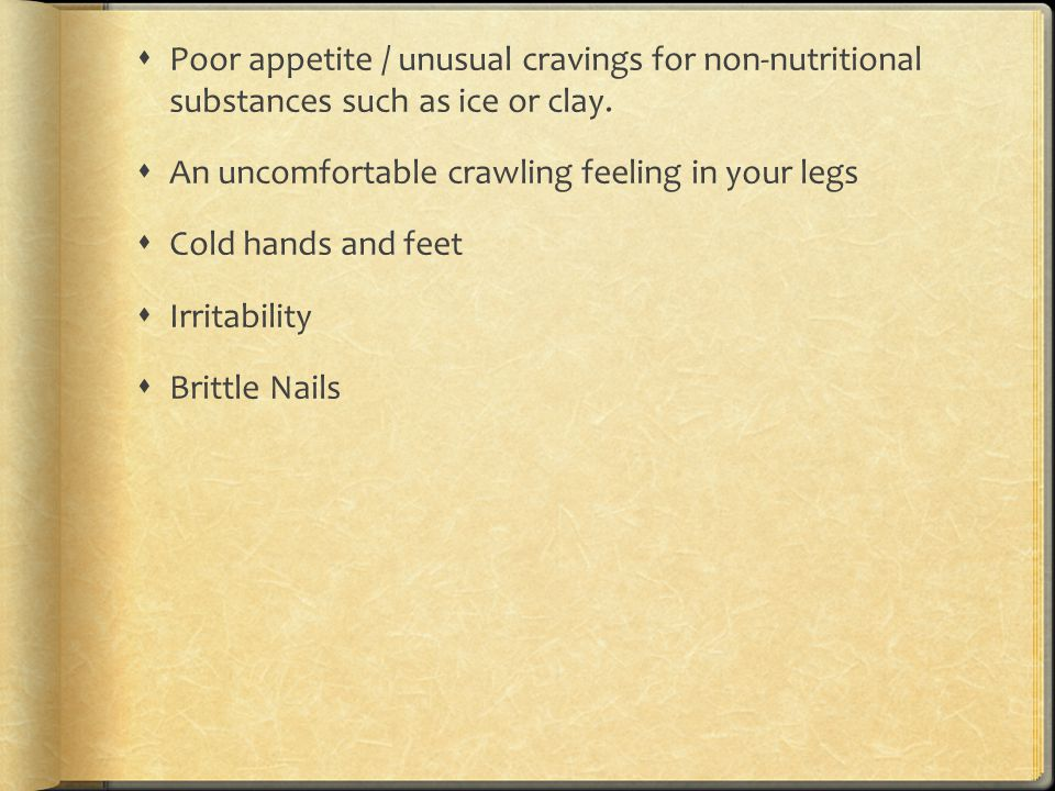 Poor appetite / unusual cravings for non-nutritional substances such as ice or clay.