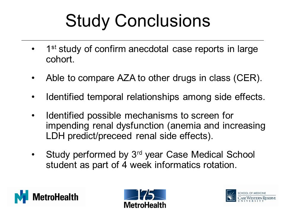 Study Conclusions 1st study of confirm anecdotal case reports in large cohort. Able to compare AZA to other drugs in class (CER).