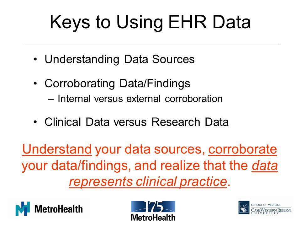 Keys to Using EHR Data Understanding Data Sources. Corroborating Data/Findings. Internal versus external corroboration.