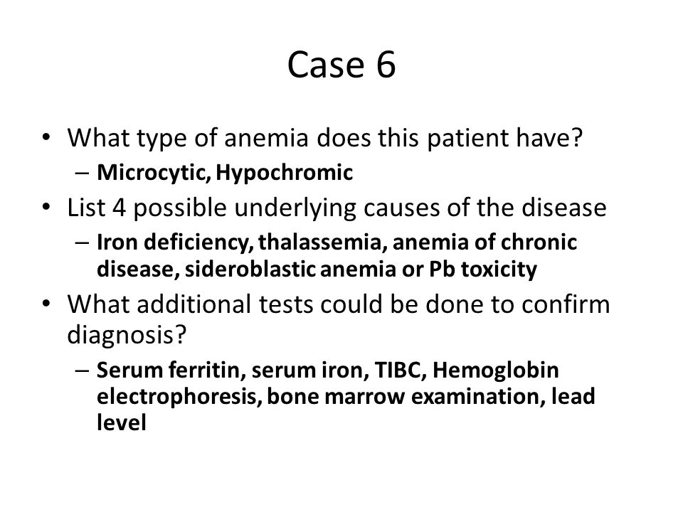 Case 6 What type of anemia does this patient have