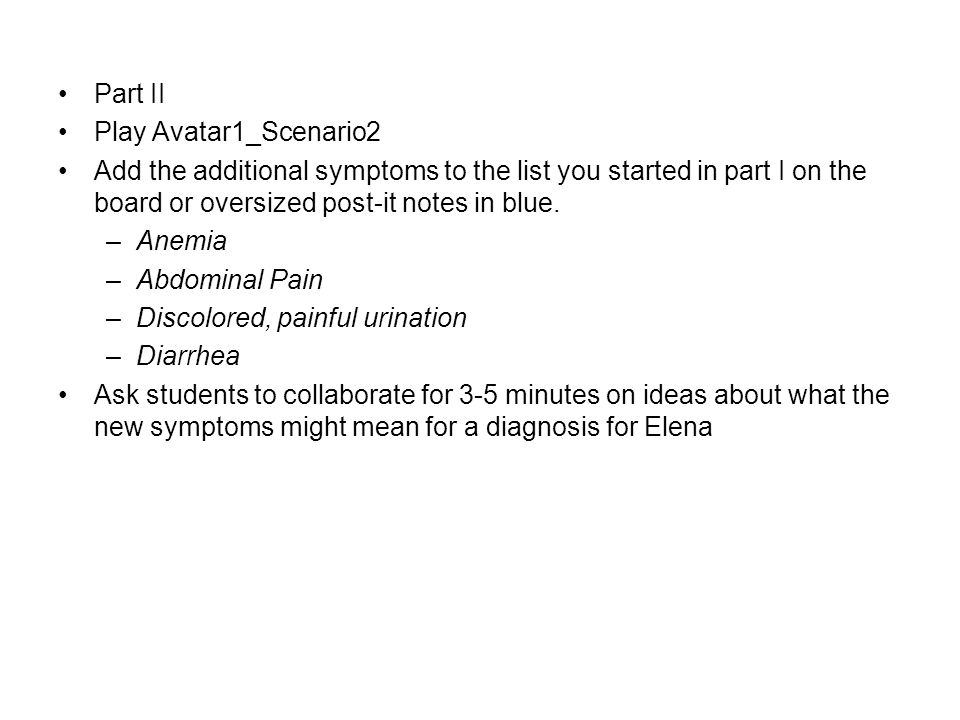 Part II Play Avatar1_Scenario2. Add the additional symptoms to the list you started in part I on the board or oversized post-it notes in blue.
