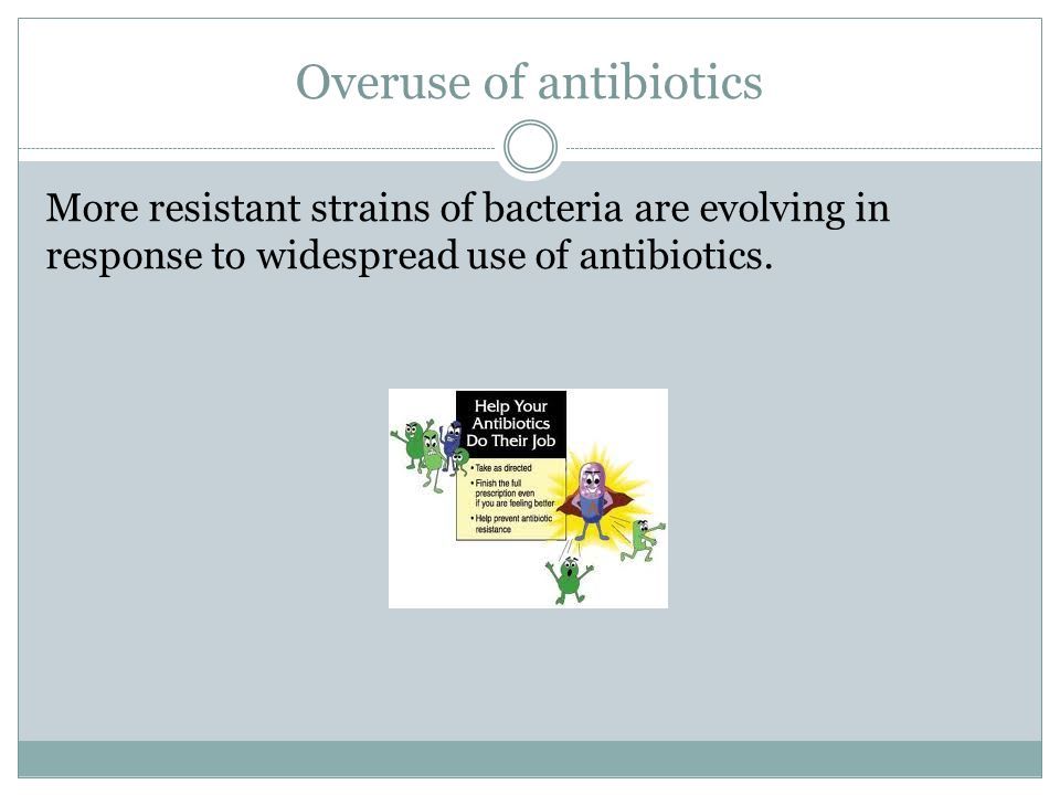 Overuse of antibiotics
