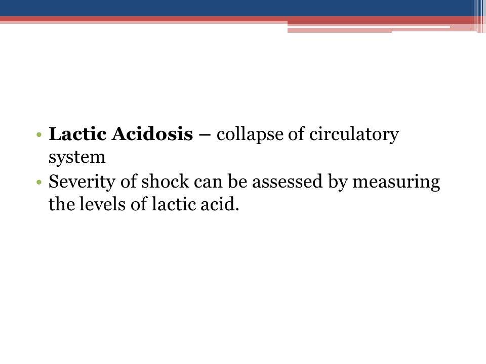 Lactic Acidosis – collapse of circulatory system