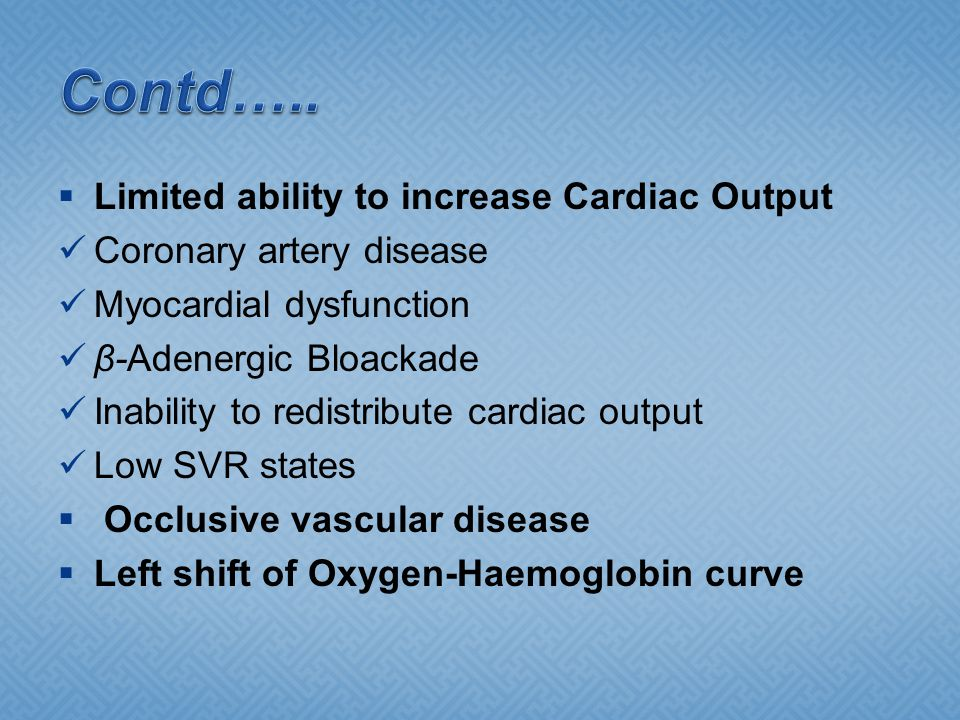 Contd….. Limited ability to increase Cardiac Output