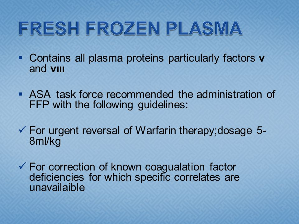 FRESH FROZEN PLASMA Contains all plasma proteins particularly factors ν and νιιι.