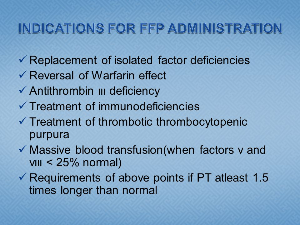 INDICATIONS FOR FFP ADMINISTRATION