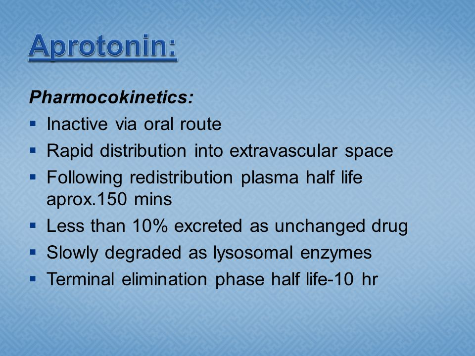Aprotonin: Pharmocokinetics: Inactive via oral route