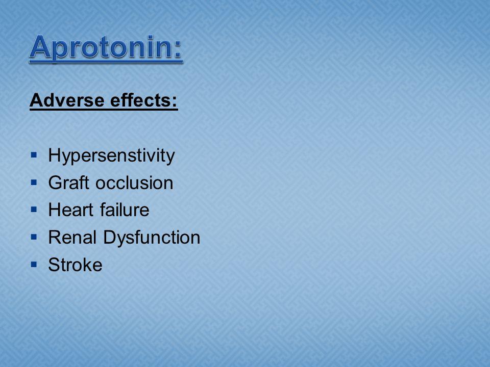 Aprotonin: Adverse effects: Hypersenstivity Graft occlusion
