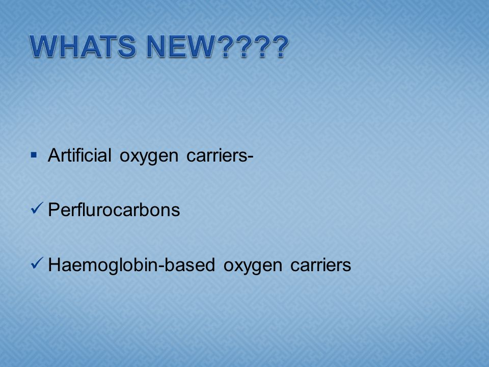 WHATS NEW Artificial oxygen carriers- Perflurocarbons