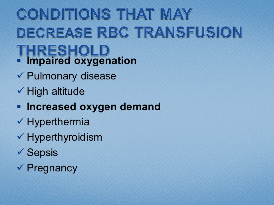CONDITIONS THAT MAY DECREASE RBC TRANSFUSION THRESHOLD