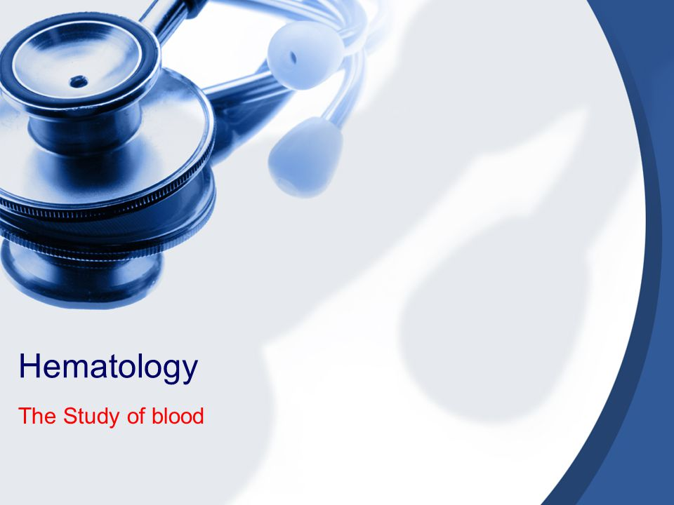 Hematology The Study of blood