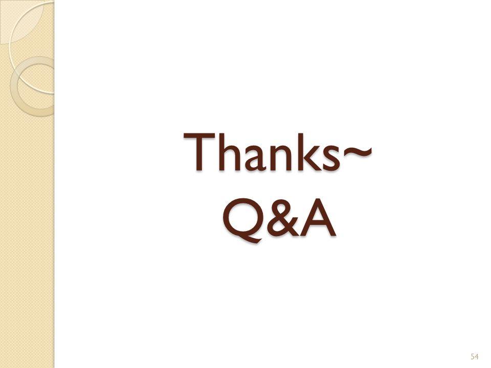 Thanks~ Q&A