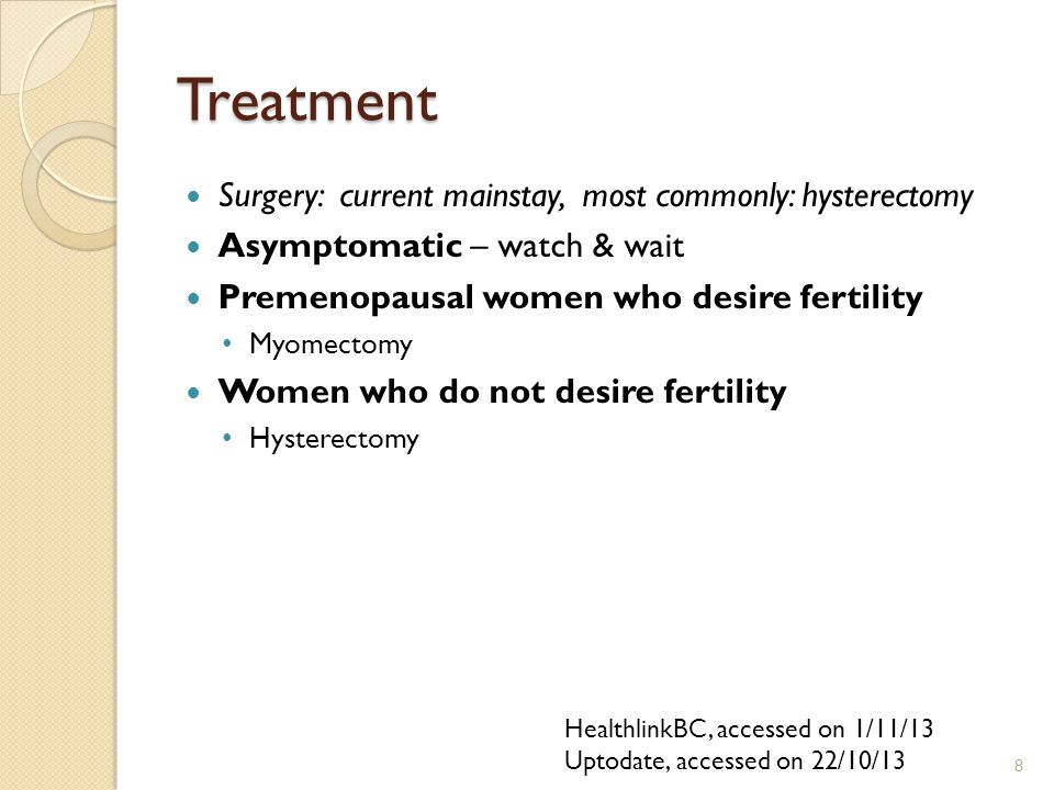 Treatment Surgery: current mainstay, most commonly: hysterectomy