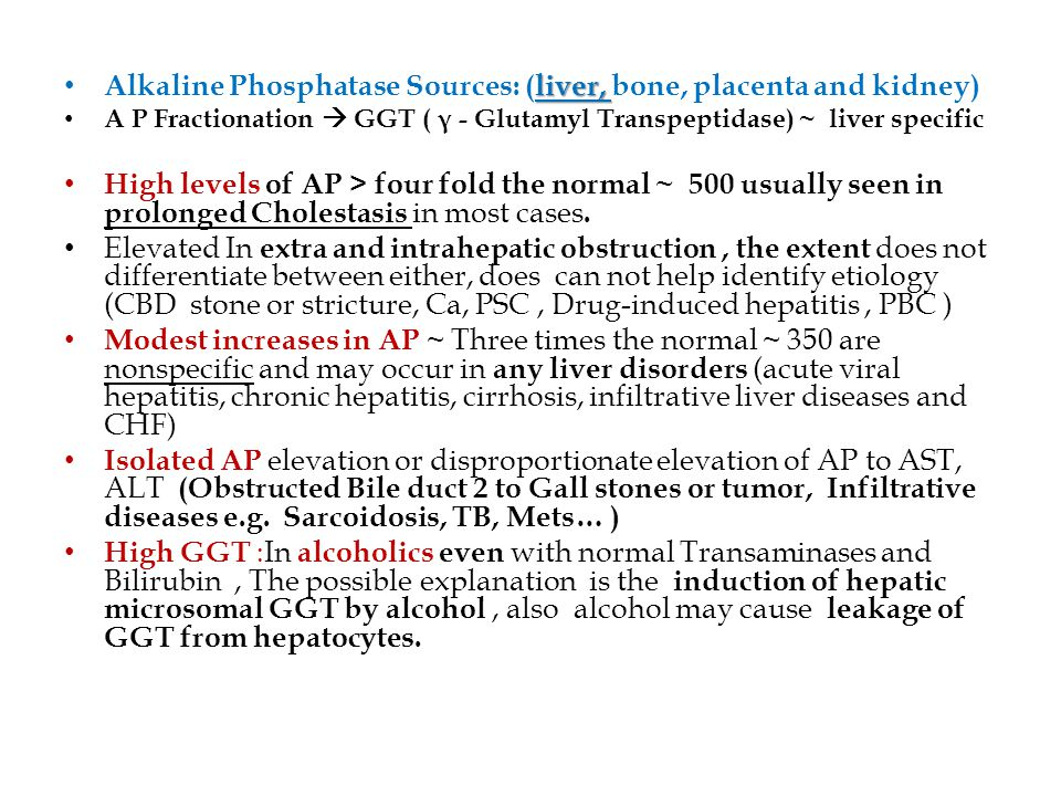 Alkaline Phosphatase Sources: (liver, bone, placenta and kidney)