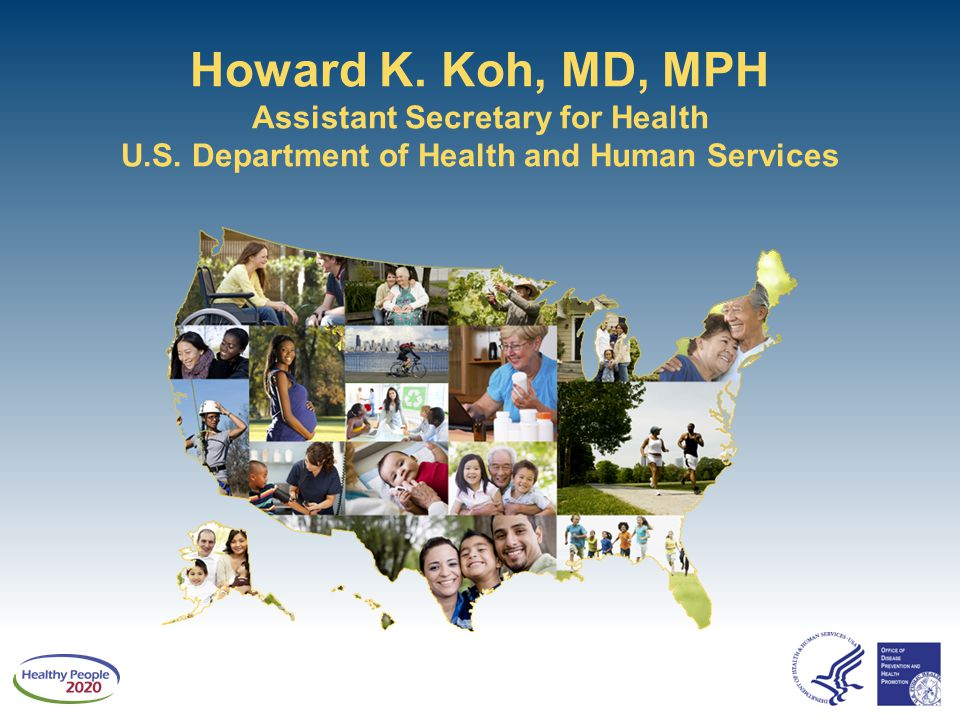 Howard K. Koh, MD, MPH Assistant Secretary for Health U. S