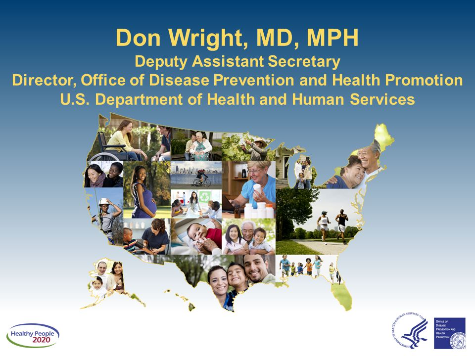 Don Wright, MD, MPH Deputy Assistant Secretary Director, Office of Disease Prevention and Health Promotion U.S.