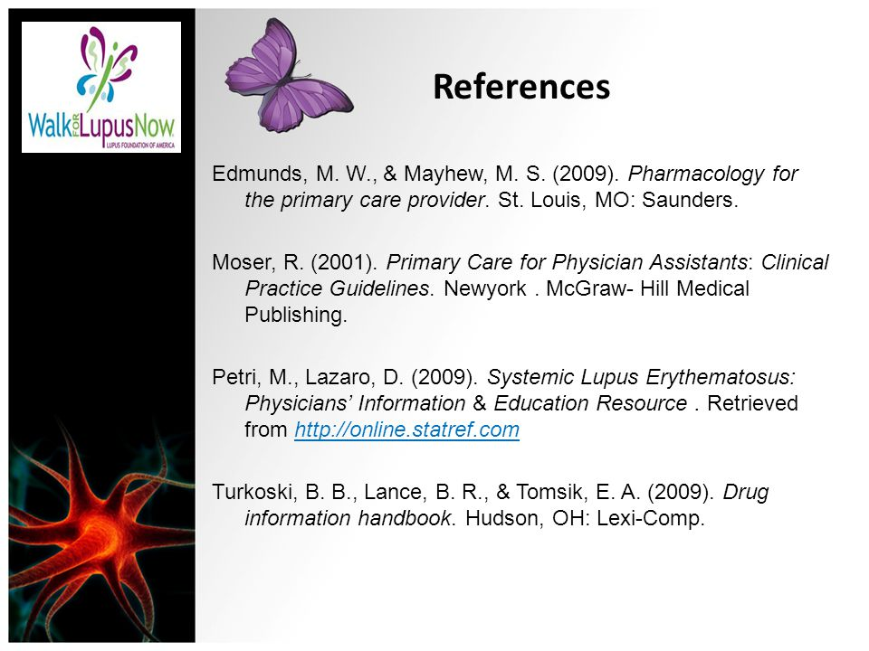 References Edmunds, M. W., & Mayhew, M. S. (2009). Pharmacology for the primary care provider. St. Louis, MO: Saunders.