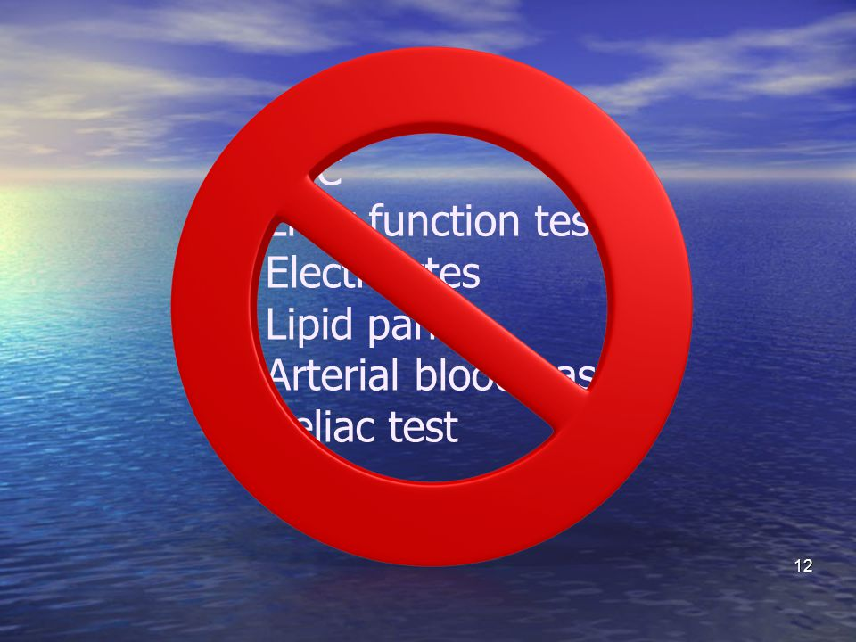 CBC Liver function tests Electrolytes Lipid panel Arterial blood gases Celiac test