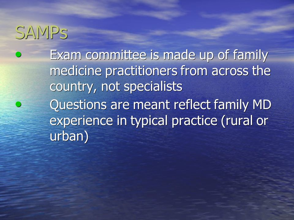 SAMPs Exam committee is made up of family medicine practitioners from across the country, not specialists.