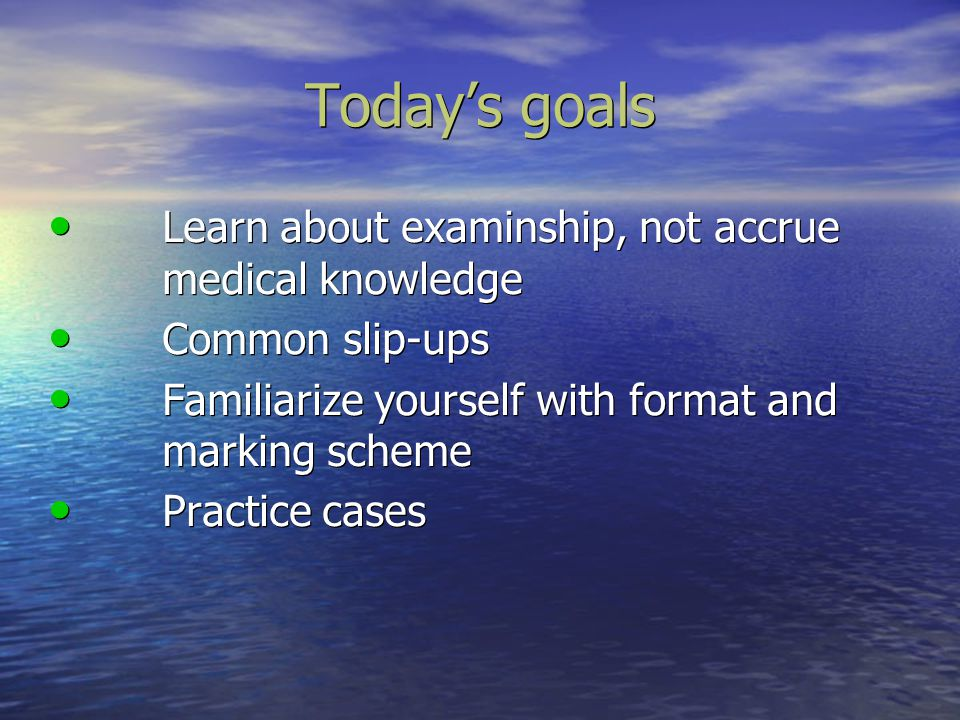 Today's goals Learn about examinship, not accrue medical knowledge