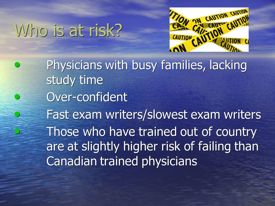 Who is at risk Physicians with busy families, lacking study time