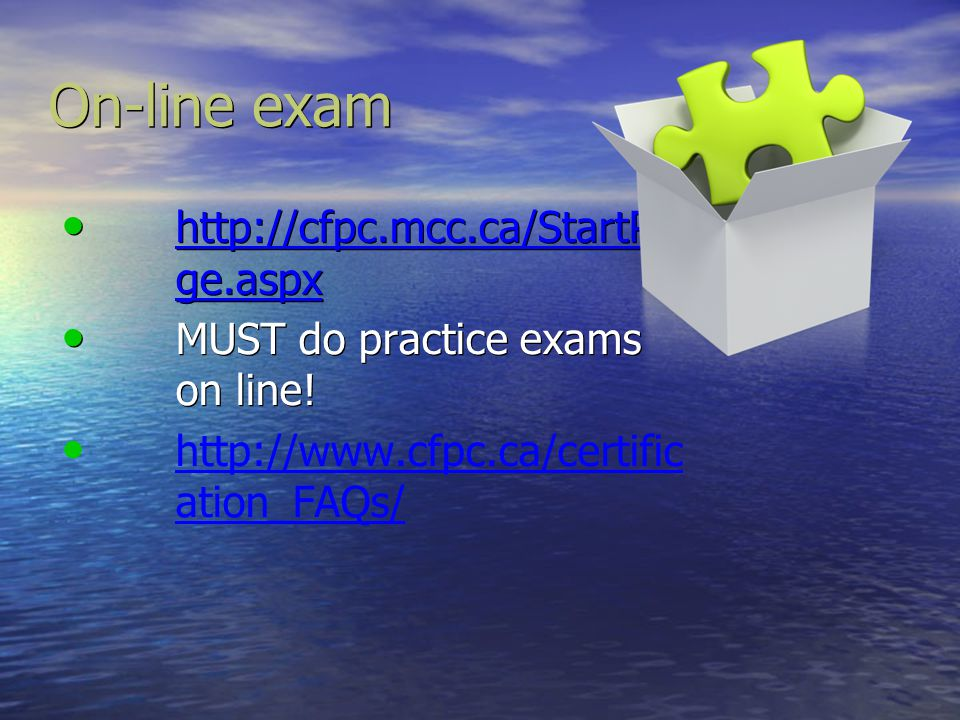 On-line exam http://cfpc.mcc.ca/StartPa ge.aspx