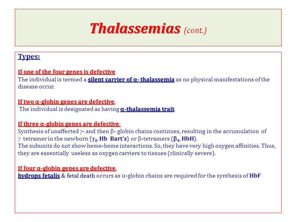 Thalassemias (cont.) Types: If one of the four genes is defective