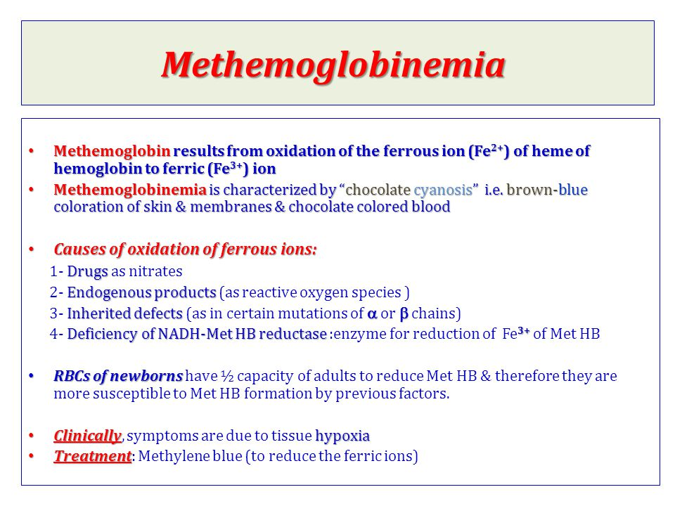Methemoglobinemia Causes of oxidation of ferrous ions: