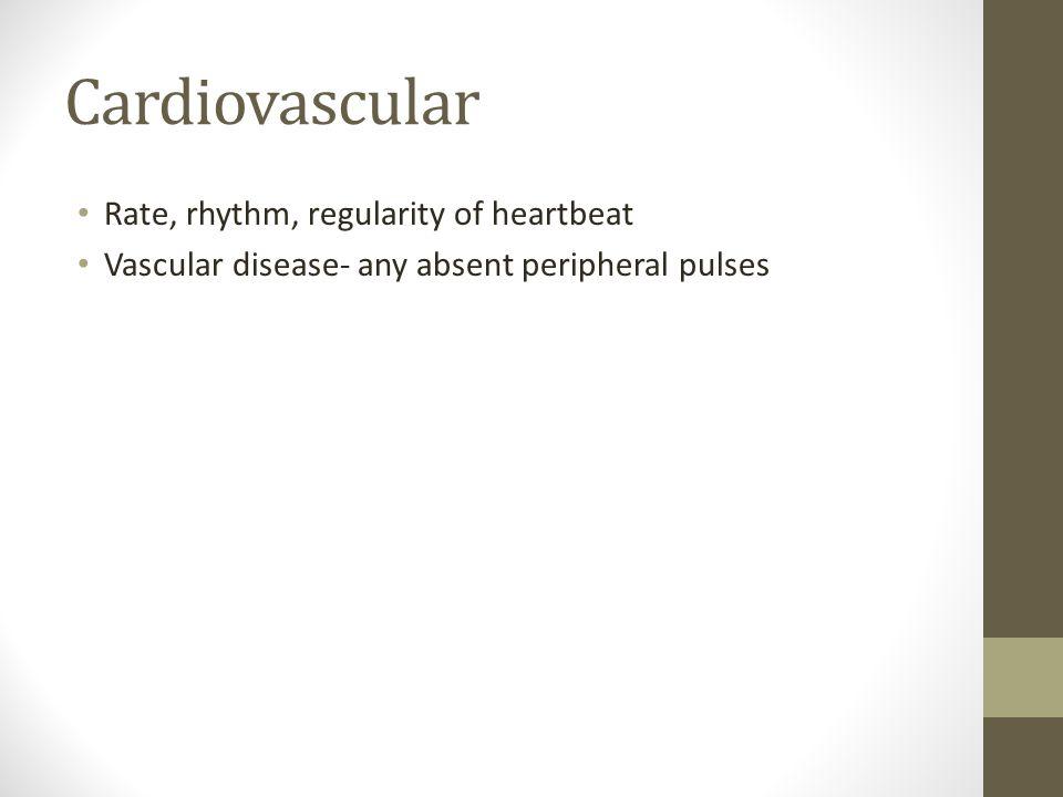 Cardiovascular Rate, rhythm, regularity of heartbeat