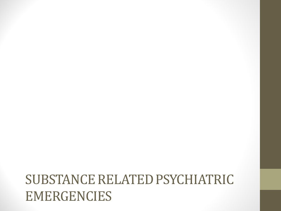 Substance Related psychiatric emergencies