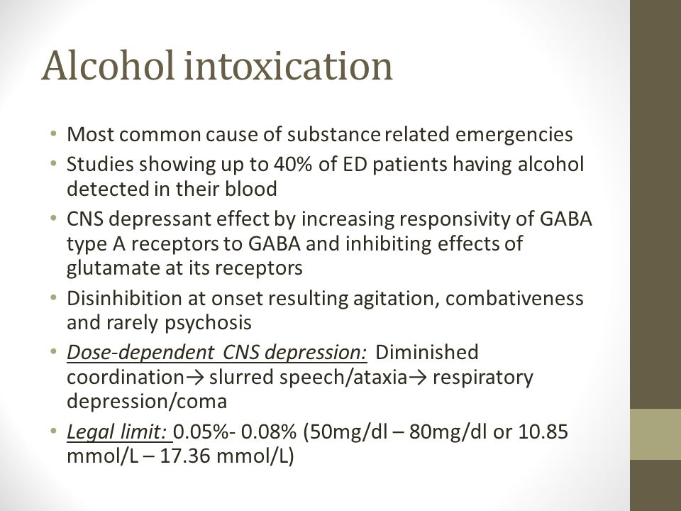 Alcohol intoxication Most common cause of substance related emergencies.