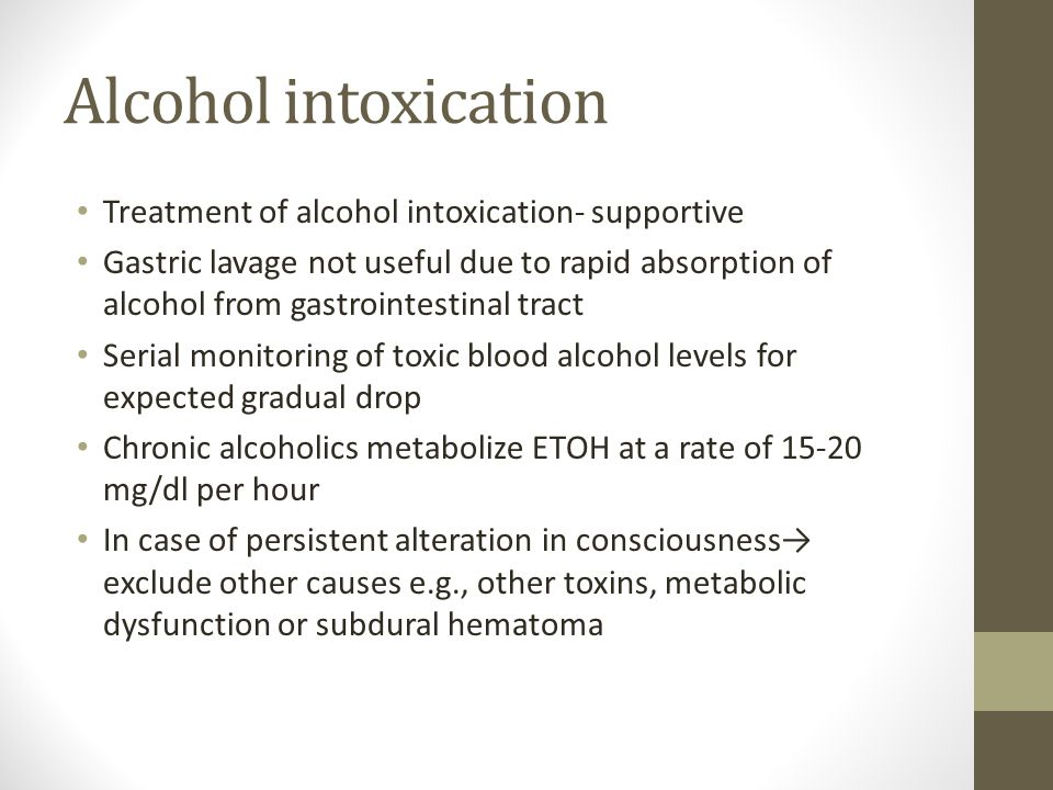 Alcohol intoxication Treatment of alcohol intoxication- supportive