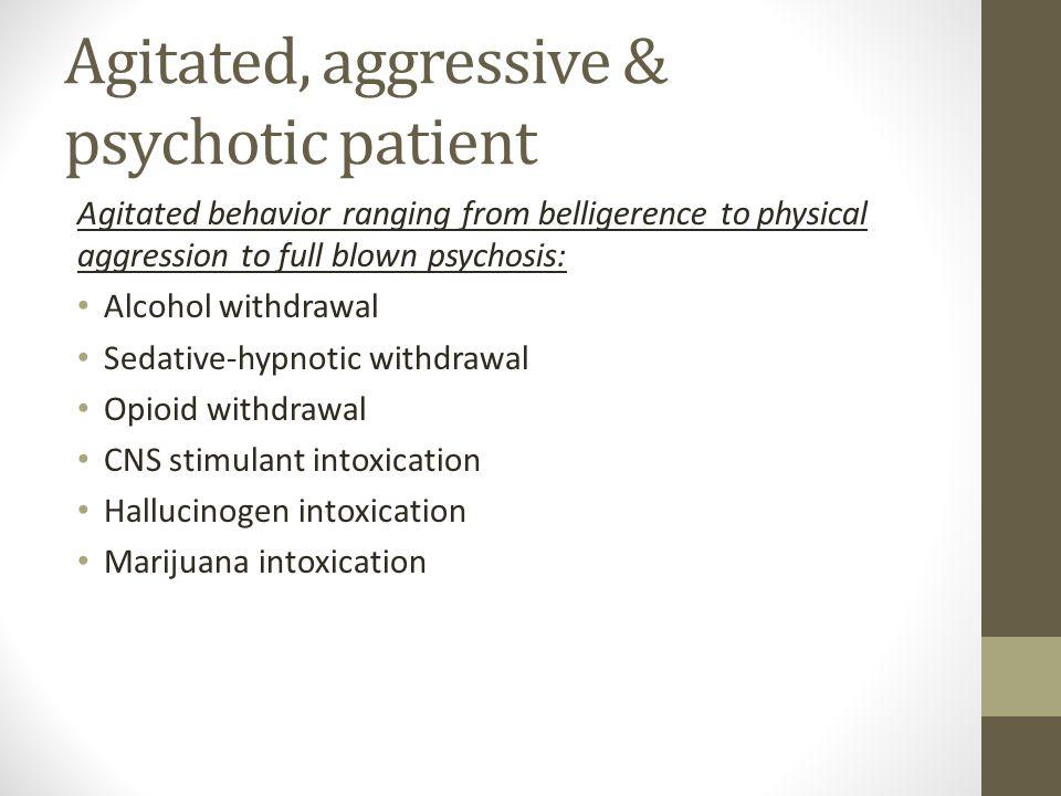 Agitated, aggressive & psychotic patient